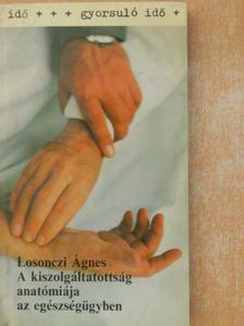 Losonczi Ágnes - A kiszolgáltatottság anatómiája az egészségügyben [antikvár]
