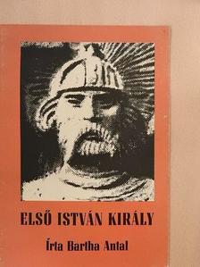 Bartha Antal - Első István király [antikvár]