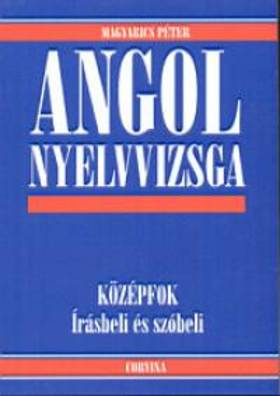 Magyarics Péter - Angol nyelvvizsga  - Középfok. Írásbeli és szóbeli