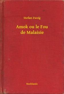Stefan Zweig - Amok ou le Fou de Malaisie [eKönyv: epub, mobi]