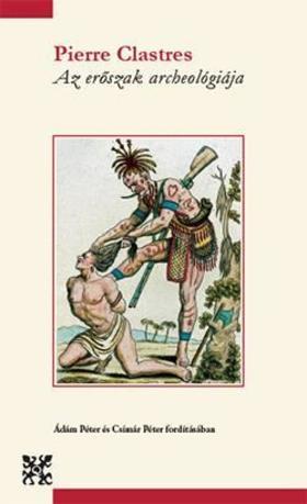 Pierre Clastres - Az erőszak archeológiája