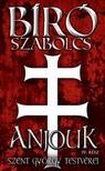 Bíró Szabolcs - Anjouk IV.: Szent György testvérei [eKönyv: epub, mobi]