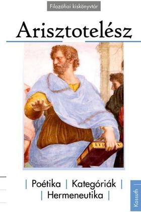 Arisztotelés - Poétika-Kategóriák-Hermeneutika