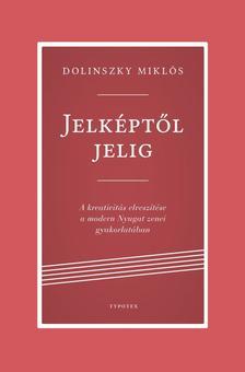Dolinszky Miklós - Jelképtől jelig - A kreativitás elveszítése a modern Nyugat zenei gyakorlatában