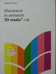 Bognár Géza - Illusztráció és animáció 3D studio-val [antikvár]