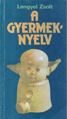 Lengyel Zsolt - A gyermeknyelv [antikvár]