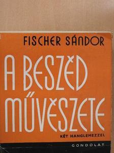 Fischer Sándor - A beszéd művészete - 2 db lemezzel [antikvár]