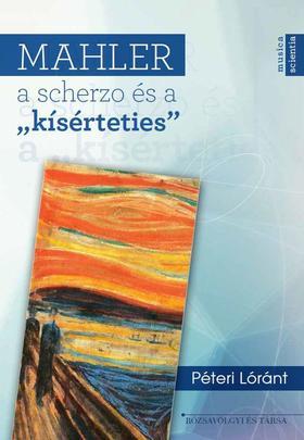 """Péteri Lóránt - Mahler, a scherzo és a """"kísérteties"""""""