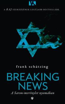 Frank Schätzing - Breaking News - A Saron-merénylet nyomában ***
