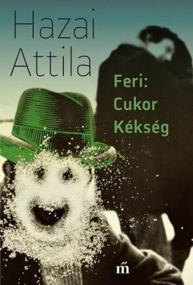 Hazai Attila - Feri: Cukor Kékség [eKönyv: epub, mobi]