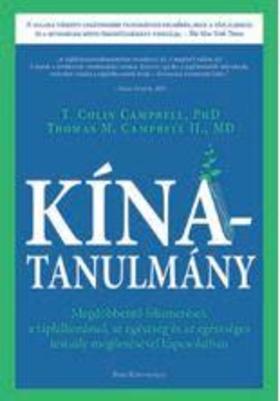 T. COLIN CAMPBELL - THOMAS M. CAMPBELL - Kína-tanulmány - Megdöbbentő felismerések a táplálkozással, az egészség és az egészséges testsúly megőrzésével kapcsolatban
