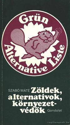 Szabó Máté - Zöldek, alternatívok, környezetvédők [antikvár]