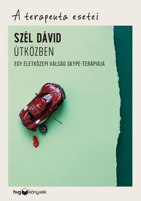 Szél Dávid - Útközben - Egy életközepi válság Skype-terápiája - A terapeuta esetei