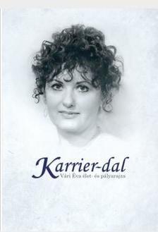 Cseh Andrea Izabella - Farkas Éva - Karrier-dal (Vári Éva élet-és pályarajza)