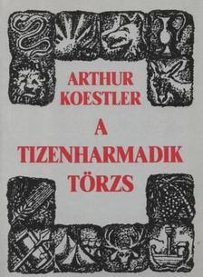 Arthur Koestler - A tizenharmadik törzs [antikvár]