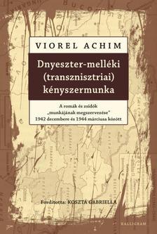"""Viorel Achim - Dnyeszter-melléki (transznisztriai) kényszermunka - A romák és zsidók munkájának """"megszervezése"""" 1942 decembere és 1944 márciusa között"""