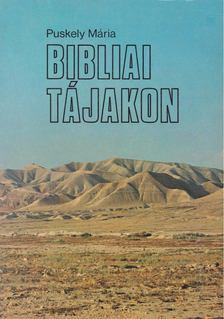 Puskely Mária - Bibliai tájakon [antikvár]