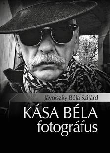Jávorszky Béla Szilárd - Kása Béla fotográfus