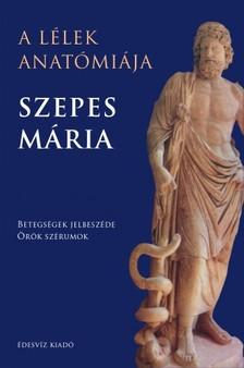 SZEPES MÁRIA - A lélek anatómiája - Betegségek jelbeszéde - Örök szérumok [eKönyv: epub, mobi]