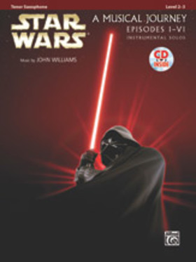 JOHN WILLIAMS - STAR WARS A MUSICAL JOURNEY EPISODES I-VI (TENOR SAXOPHONE) LEVEL 2-3, CD INSIDE