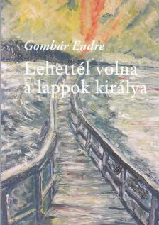 Gombár Endre - Lehettél volna a lappok királya - regény ÜKH 2017
