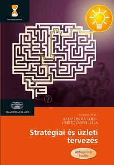 Balaton Károly - Hortoványi Lilla (szerk.) - Stratégiai és üzleti tervezés