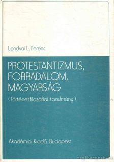 Lendvai L. Ferenc - Protestantizmus, forradalom, magyarság [antikvár]