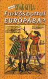 Szvák Gyula - Furkósbottal Európába? [antikvár]