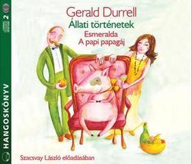 Gerald Durrell - ÁLLATI TÖRTÉNETEK - ESMERALDA - A PAPI PAPAGÁJA - HANGOSKÖNYV