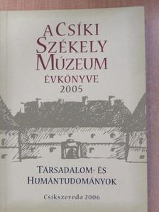 Albert Csilla - A Csíki Székely Múzeum évkönyve 2005 I-II. [antikvár]