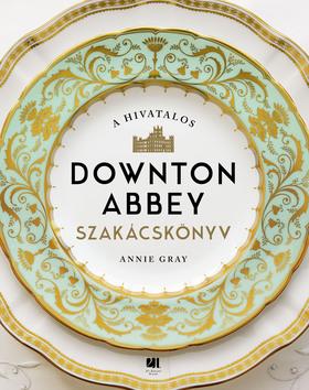 Annie Gray - A hivatalos Downton Abbey szakácskönyv