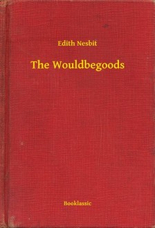 Edith Nesbit - The Wouldbegoods [eKönyv: epub, mobi]