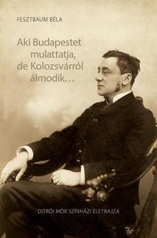 Fesztbaum Béla - Aki Budapestet mulattatja, de Kolozsvárról álmodik...