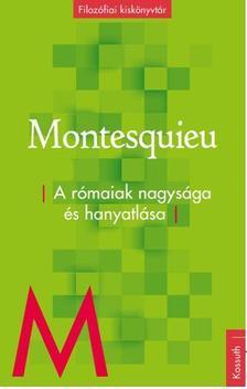 Montesquieu - A rómaiak nagysága és hanyatlása