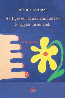 PETŐCZ ANDRÁS - Az Egészen Kicsi Kis Létező és egyéb történetek [eKönyv: pdf, epub, mobi]