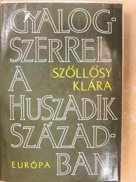 Alekszandr Szerafimovics - Gyalogszerrel a huszadik században [antikvár]
