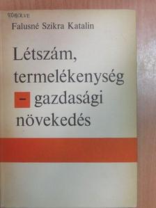 Falusné Szikra Katalin - Létszám, termelékenység - gazdasági növekedés [antikvár]