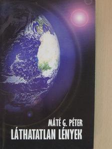 Máté G. Péter - Láthatatlan lények [antikvár]