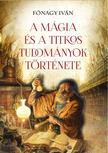 FÓNAGY IVÁN - A mágia és a titkos tudományok története