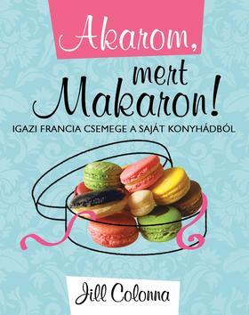 Jill Colonna - Akarom, mert makaron! - Igazi francia csemege a saját  konyhádból