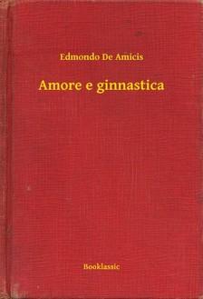 EDMONDO DE AMICIS - Amore e ginnastica [eKönyv: epub, mobi]