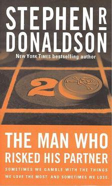 DONALDSON, STEPHEN R, - The Man Who Risked His Partner [antikvár]