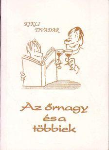 Kikli Tivadar - Az őrnagy és a többiek [antikvár]
