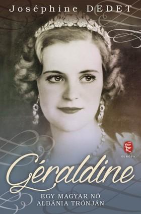 JOSÉPHINE, DEDET - Géraldine - Egy magyar nő Albánia trónján [eKönyv: epub, mobi]
