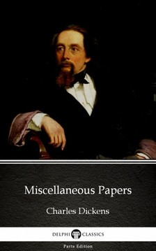 Delphi Classics Charles Dickens, - Miscellaneous Papers by Charles Dickens (Illustrated) [eKönyv: epub, mobi]
