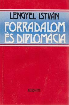 Lengyel István - Forradalom és diplomácia [antikvár]