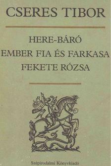 Cseres Tibor - Here-báró / Ember fia és farkasa / Fekete rózsa [antikvár]