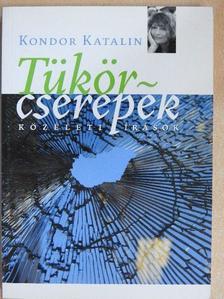 Kondor Katalin - Tükörcserepek [antikvár]