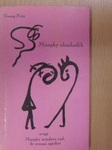 Georg Petz - Murphy okoskodik, avagy Murphy mindent tud, de semmi egyebet [antikvár]