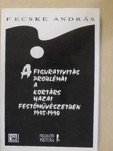 Fecske András - A figurativitás problémái a kortárs hazai festőművészetben [antikvár]